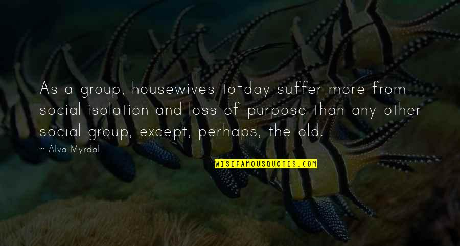 The Purpose Of Suffering Quotes By Alva Myrdal: As a group, housewives to-day suffer more from