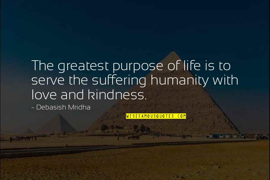 The Purpose Of Suffering Quotes By Debasish Mridha: The greatest purpose of life is to serve