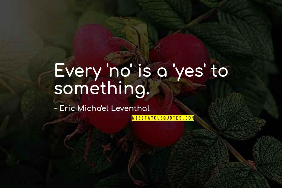 The Purpose Of Suffering Quotes By Eric Micha'el Leventhal: Every 'no' is a 'yes' to something.