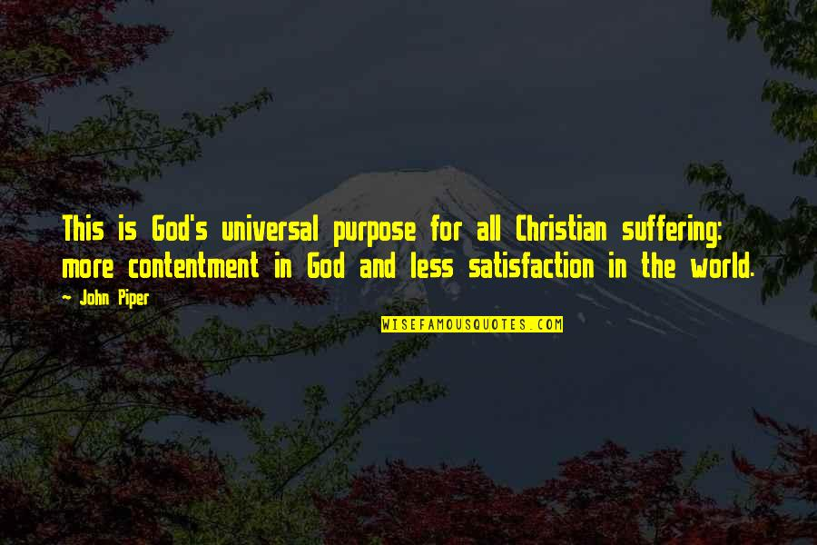 The Purpose Of Suffering Quotes By John Piper: This is God's universal purpose for all Christian