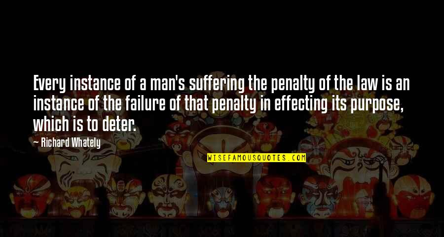 The Purpose Of Suffering Quotes By Richard Whately: Every instance of a man's suffering the penalty