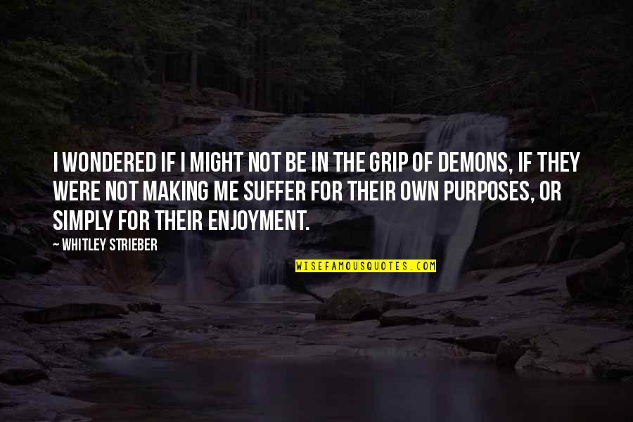 The Purpose Of Suffering Quotes By Whitley Strieber: I wondered if I might not be in