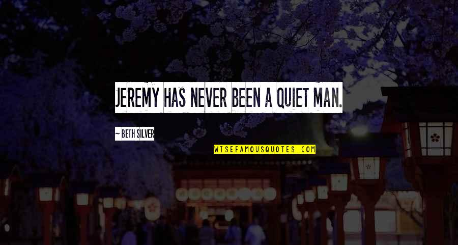 The Quiet Man Quotes By Beth Silver: Jeremy has never been a quiet man.