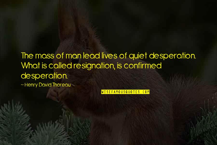The Quiet Man Quotes By Henry David Thoreau: The mass of man lead lives of quiet
