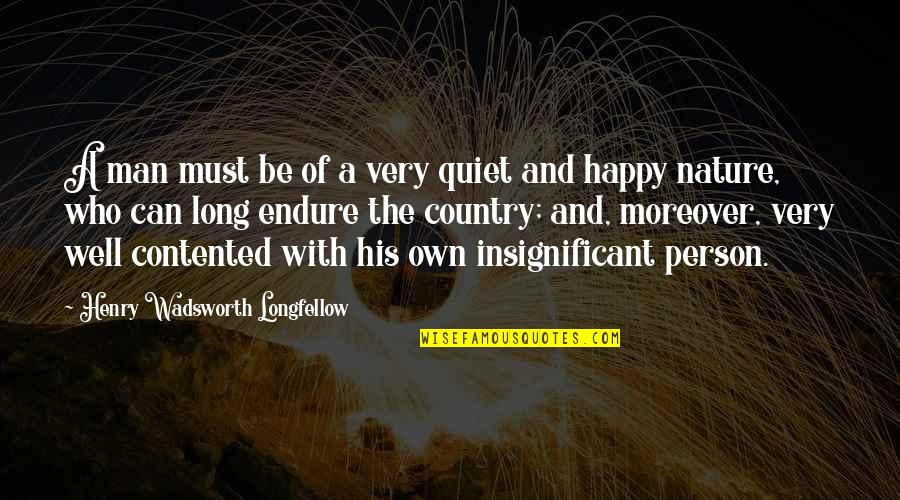 The Quiet Man Quotes By Henry Wadsworth Longfellow: A man must be of a very quiet
