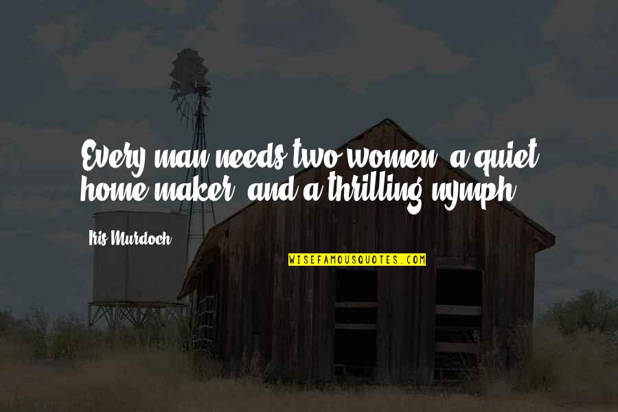 The Quiet Man Quotes By Iris Murdoch: Every man needs two women: a quiet home-maker,
