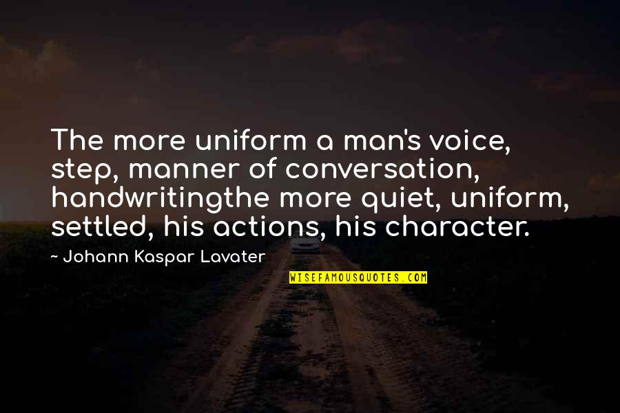The Quiet Man Quotes By Johann Kaspar Lavater: The more uniform a man's voice, step, manner