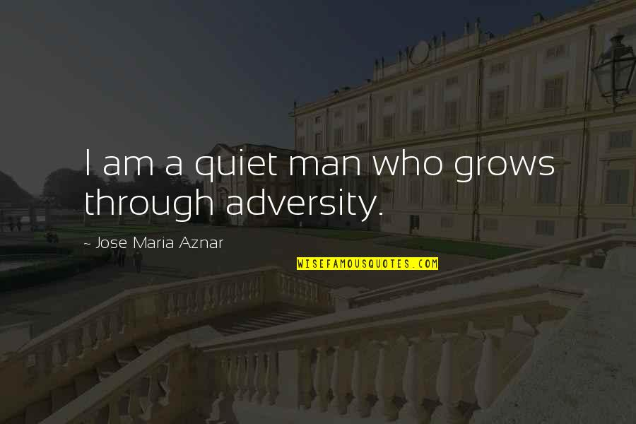 The Quiet Man Quotes By Jose Maria Aznar: I am a quiet man who grows through