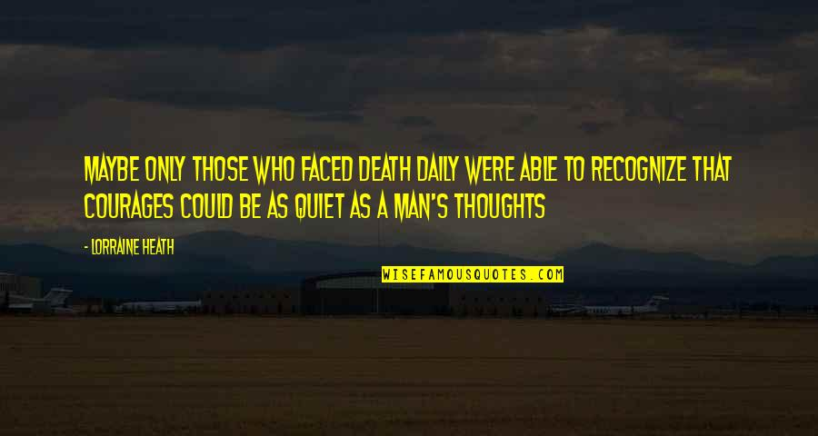 The Quiet Man Quotes By Lorraine Heath: Maybe only those who faced death daily were