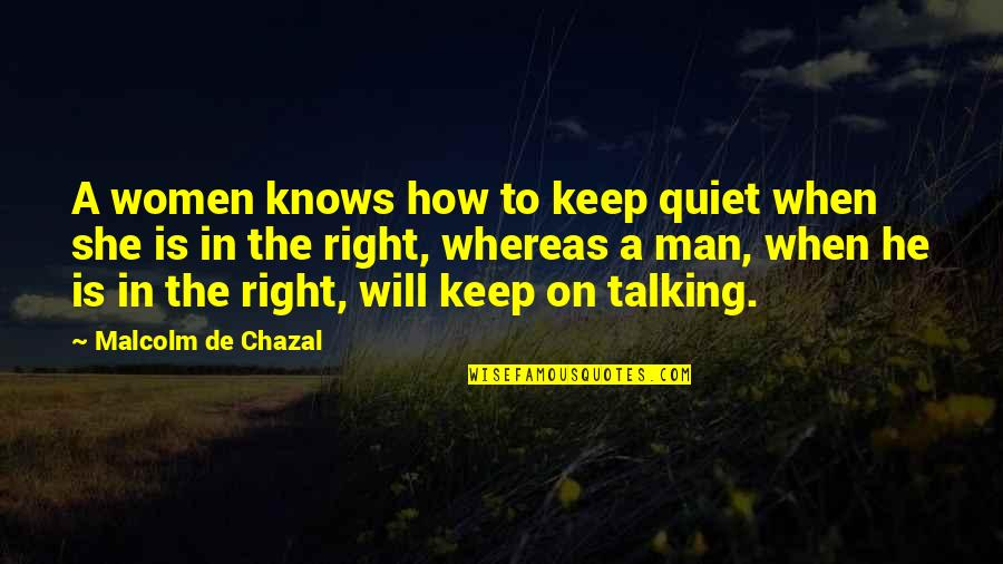 The Quiet Man Quotes By Malcolm De Chazal: A women knows how to keep quiet when