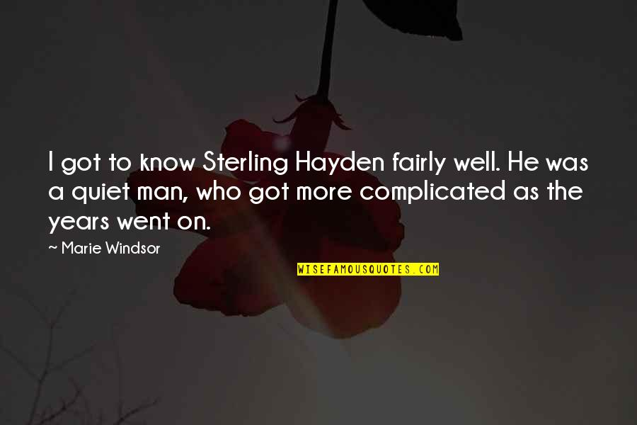 The Quiet Man Quotes By Marie Windsor: I got to know Sterling Hayden fairly well.