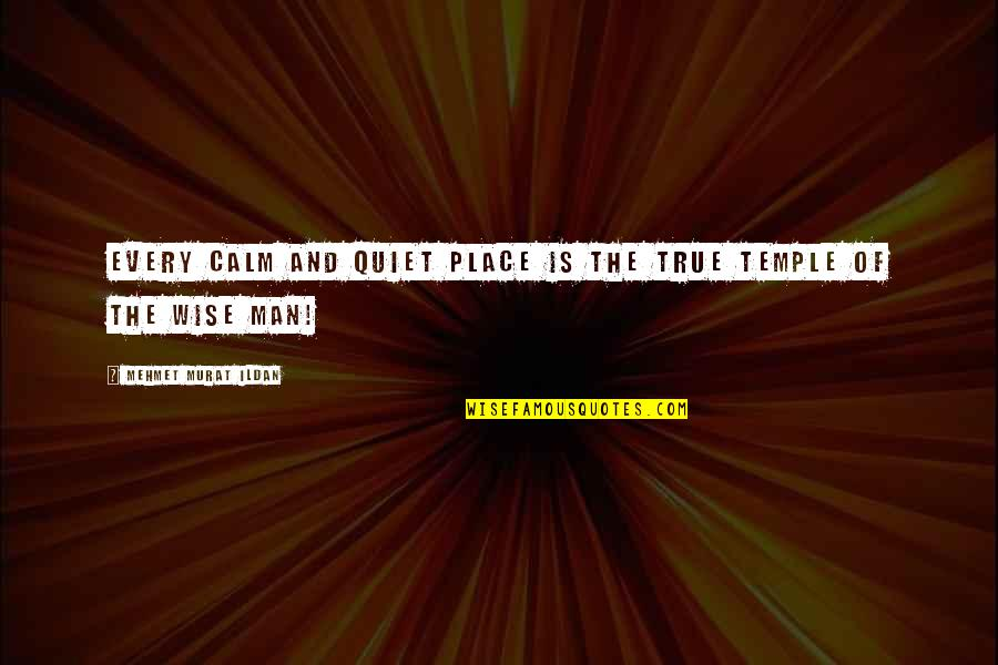 The Quiet Man Quotes By Mehmet Murat Ildan: Every calm and quiet place is the true
