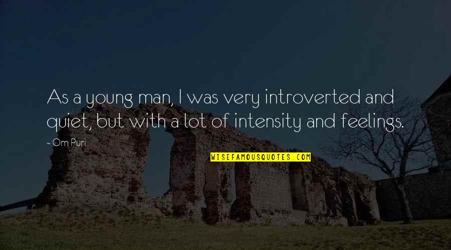 The Quiet Man Quotes By Om Puri: As a young man, I was very introverted