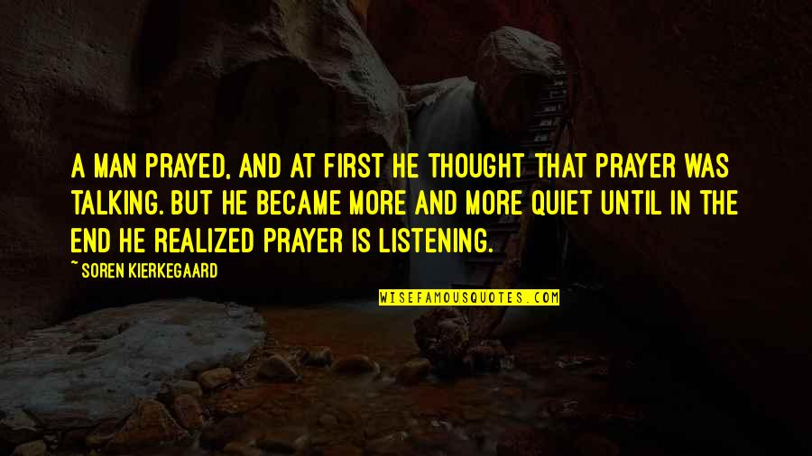 The Quiet Man Quotes By Soren Kierkegaard: A man prayed, and at first he thought