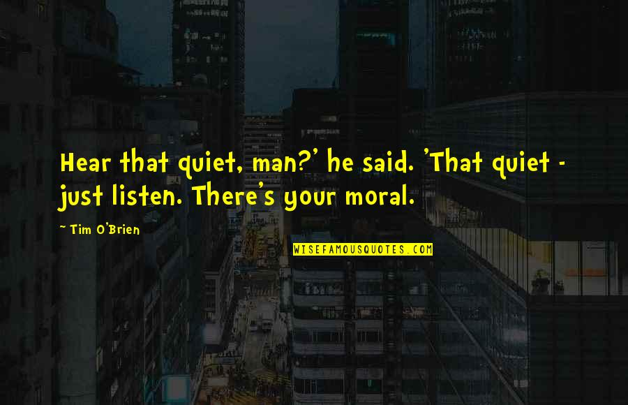 The Quiet Man Quotes By Tim O'Brien: Hear that quiet, man?' he said. 'That quiet