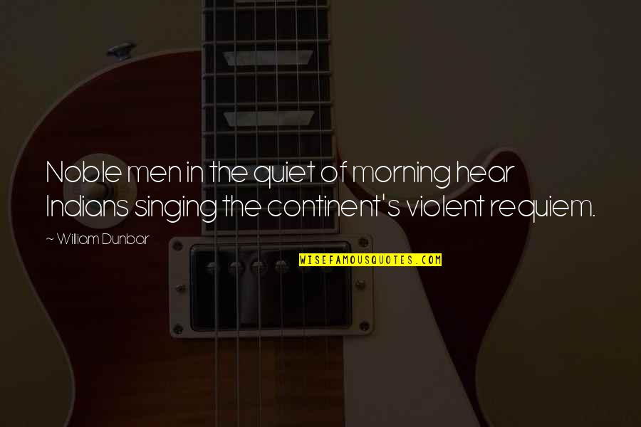 The Quiet Man Quotes By William Dunbar: Noble men in the quiet of morning hear