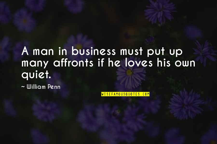 The Quiet Man Quotes By William Penn: A man in business must put up many