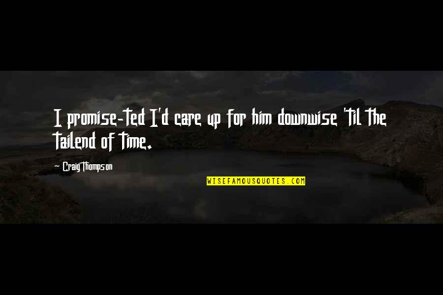 The Quiet Moments Quotes By Craig Thompson: I promise-ted I'd care up for him downwise