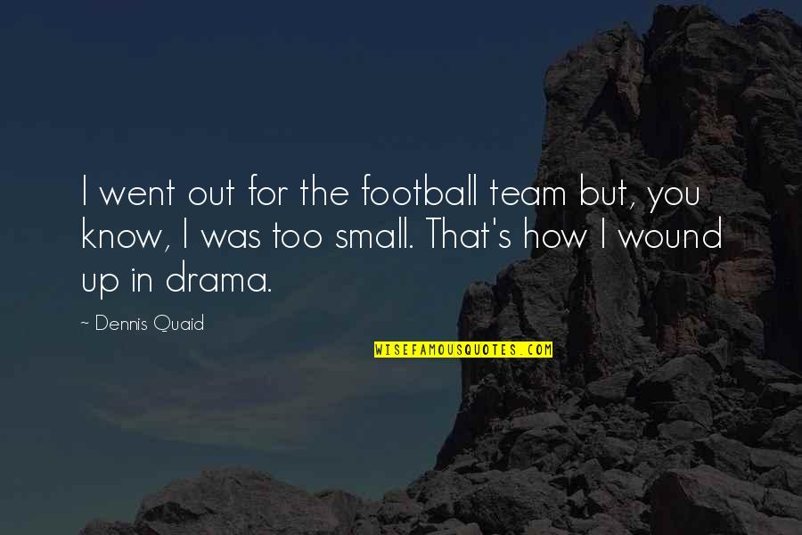 The Quiet Moments Quotes By Dennis Quaid: I went out for the football team but,
