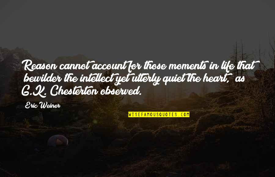 The Quiet Moments Quotes By Eric Weiner: Reason cannot account for those moments in life