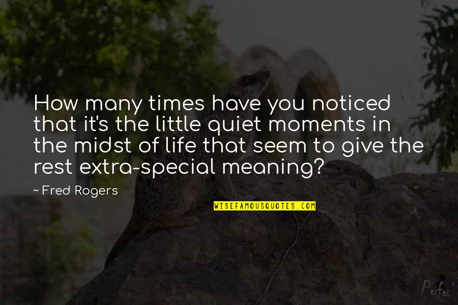 The Quiet Moments Quotes By Fred Rogers: How many times have you noticed that it's