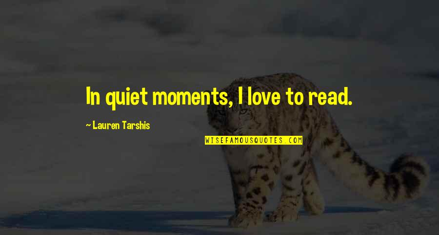 The Quiet Moments Quotes By Lauren Tarshis: In quiet moments, I love to read.