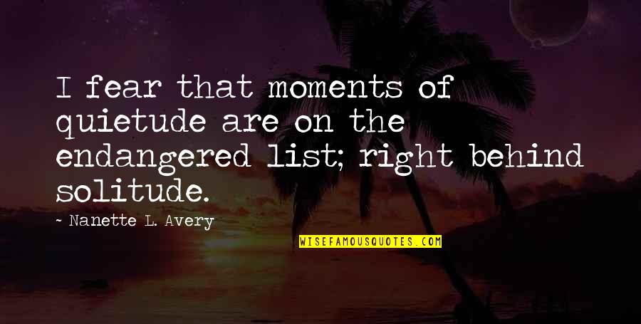 The Quiet Moments Quotes By Nanette L. Avery: I fear that moments of quietude are on