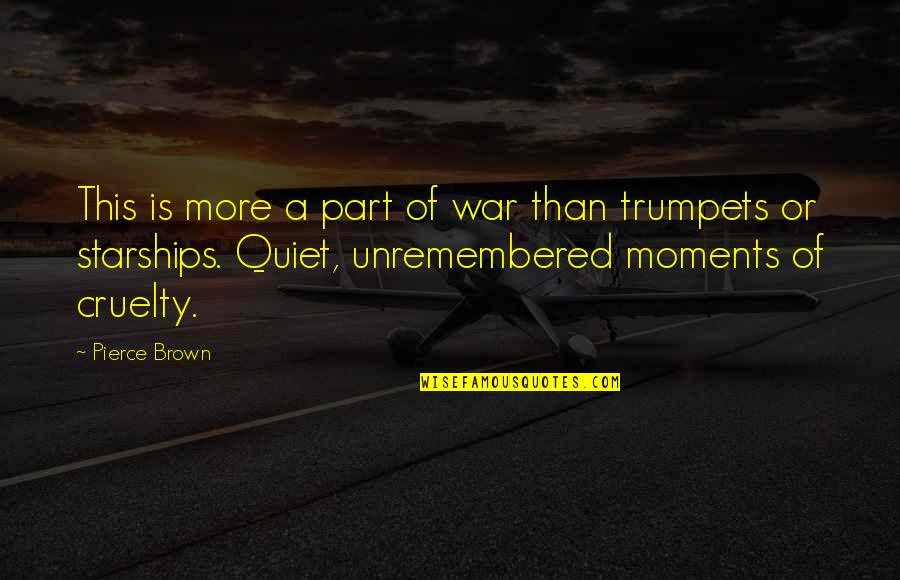 The Quiet Moments Quotes By Pierce Brown: This is more a part of war than