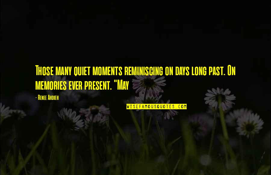 The Quiet Moments Quotes By Renee Ahdieh: Those many quiet moments reminiscing on days long