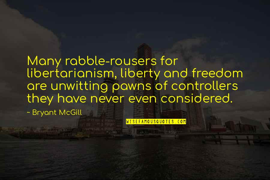 The Rabble Quotes By Bryant McGill: Many rabble-rousers for libertarianism, liberty and freedom are