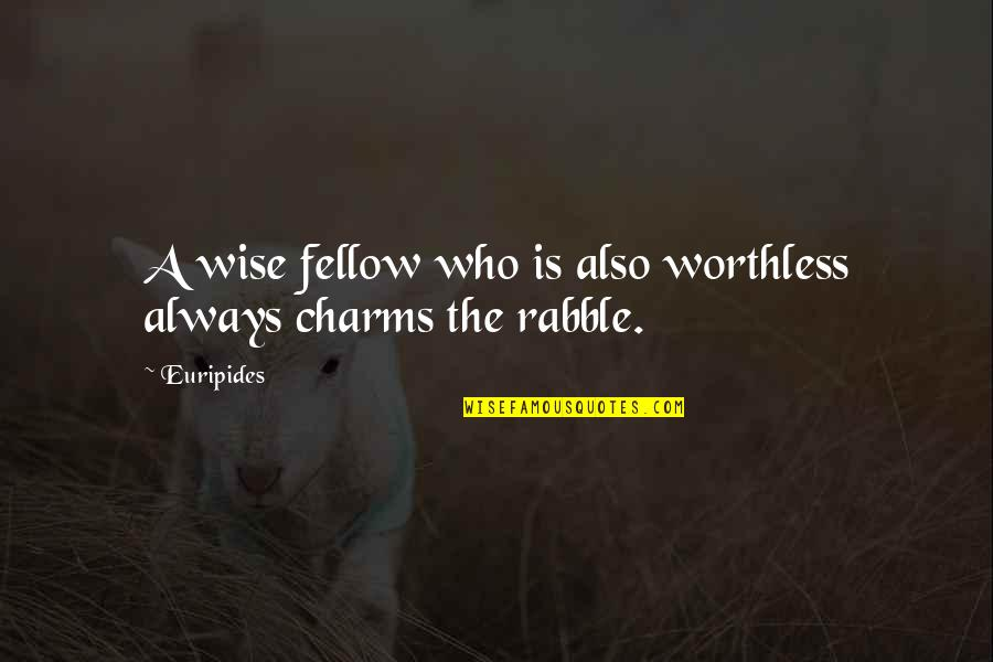 The Rabble Quotes By Euripides: A wise fellow who is also worthless always