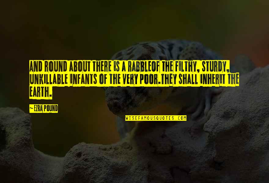 The Rabble Quotes By Ezra Pound: And round about there is a rabbleOf the