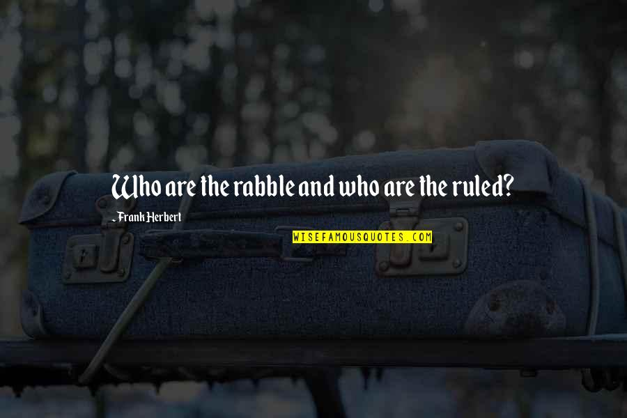 The Rabble Quotes By Frank Herbert: Who are the rabble and who are the