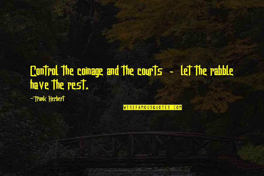 The Rabble Quotes By Frank Herbert: Control the coinage and the courts - let