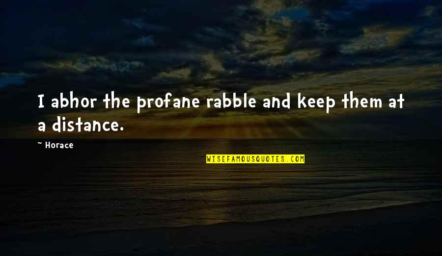 The Rabble Quotes By Horace: I abhor the profane rabble and keep them