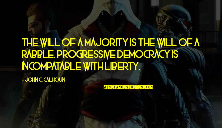 The Rabble Quotes By John C. Calhoun: The will of a majority is the will