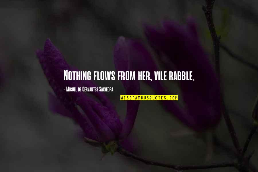 The Rabble Quotes By Miguel De Cervantes Saavedra: Nothing flows from her, vile rabble.