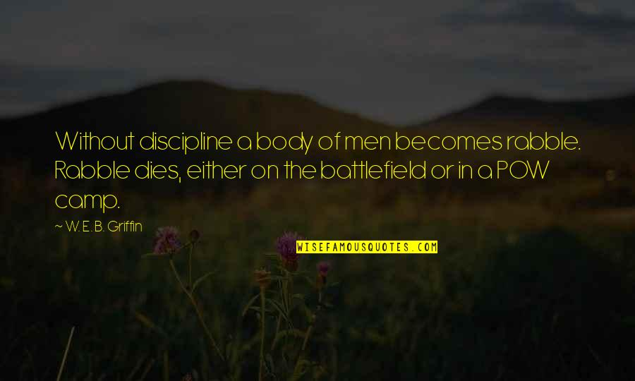 The Rabble Quotes By W. E. B. Griffin: Without discipline a body of men becomes rabble.