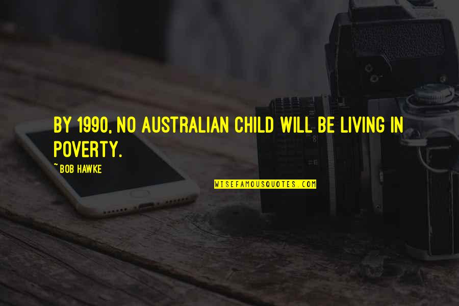 The Radley House In To Kill A Mockingbird Quotes By Bob Hawke: By 1990, no Australian child will be living