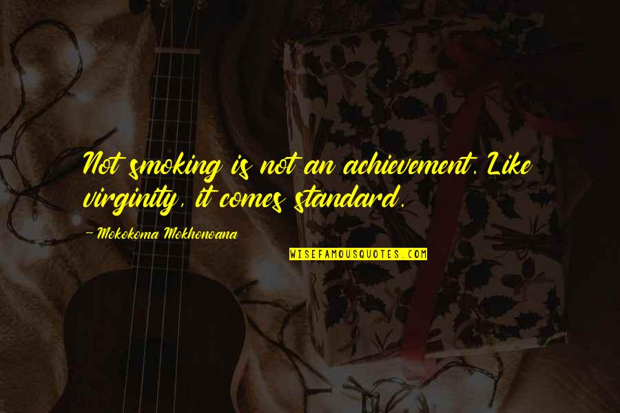 The Radley House In To Kill A Mockingbird Quotes By Mokokoma Mokhonoana: Not smoking is not an achievement. Like virginity,