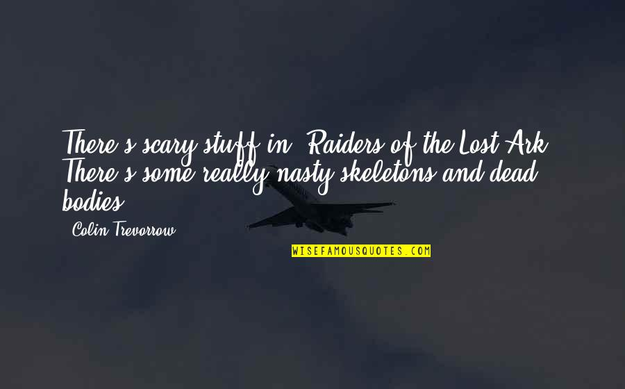 The Raiders Quotes By Colin Trevorrow: There's scary stuff in 'Raiders of the Lost