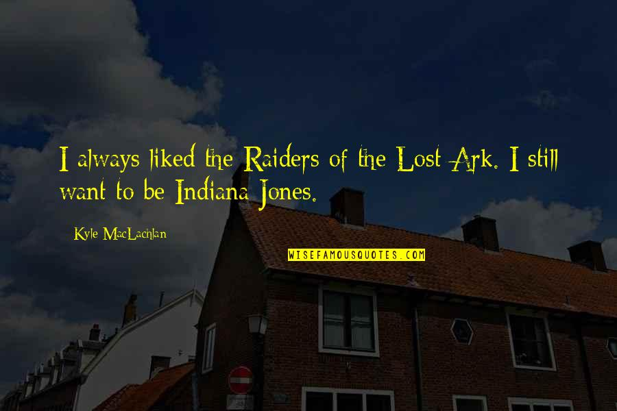 The Raiders Quotes By Kyle MacLachlan: I always liked the Raiders of the Lost