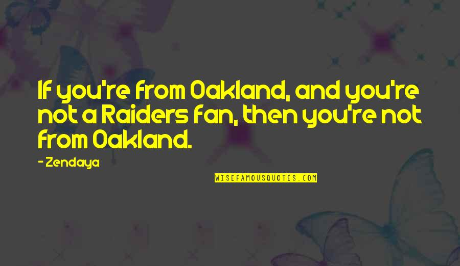 The Raiders Quotes By Zendaya: If you're from Oakland, and you're not a