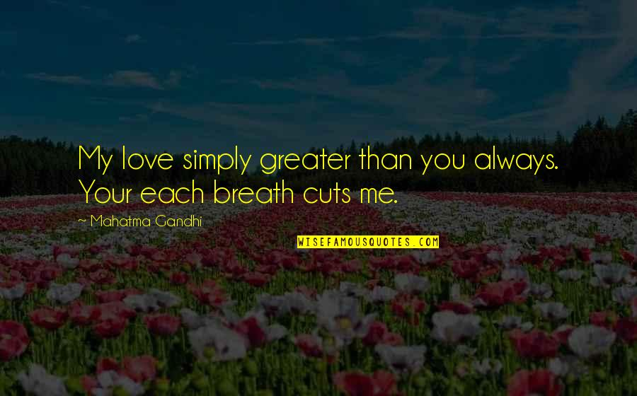 The Railway Man Movie Quotes By Mahatma Gandhi: My love simply greater than you always. Your