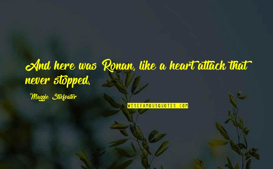 The Raven King Quotes By Maggie Stiefvater: And here was Ronan, like a heart attack