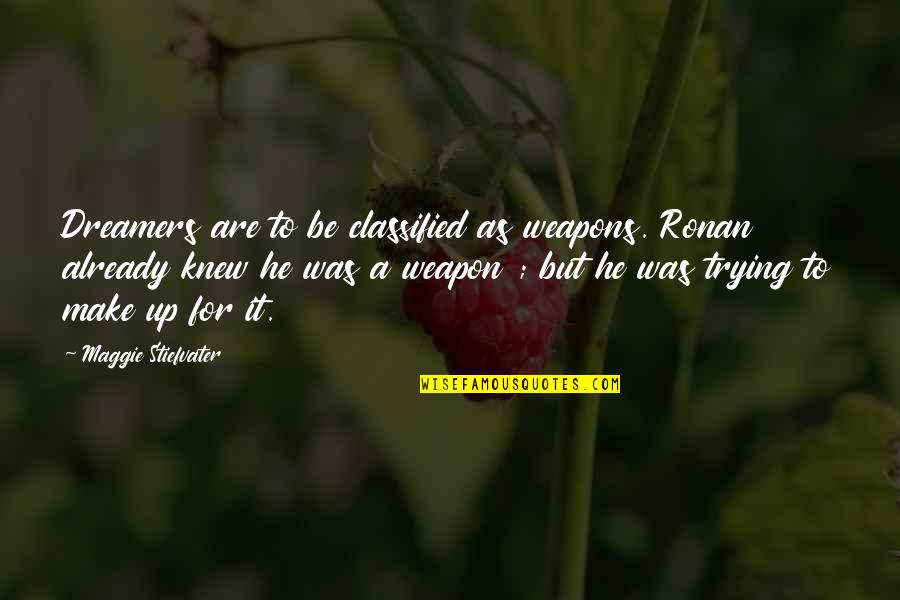 The Raven King Quotes By Maggie Stiefvater: Dreamers are to be classified as weapons. Ronan
