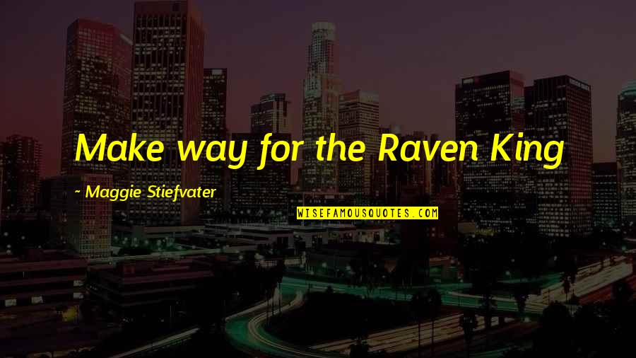 The Raven King Quotes By Maggie Stiefvater: Make way for the Raven King