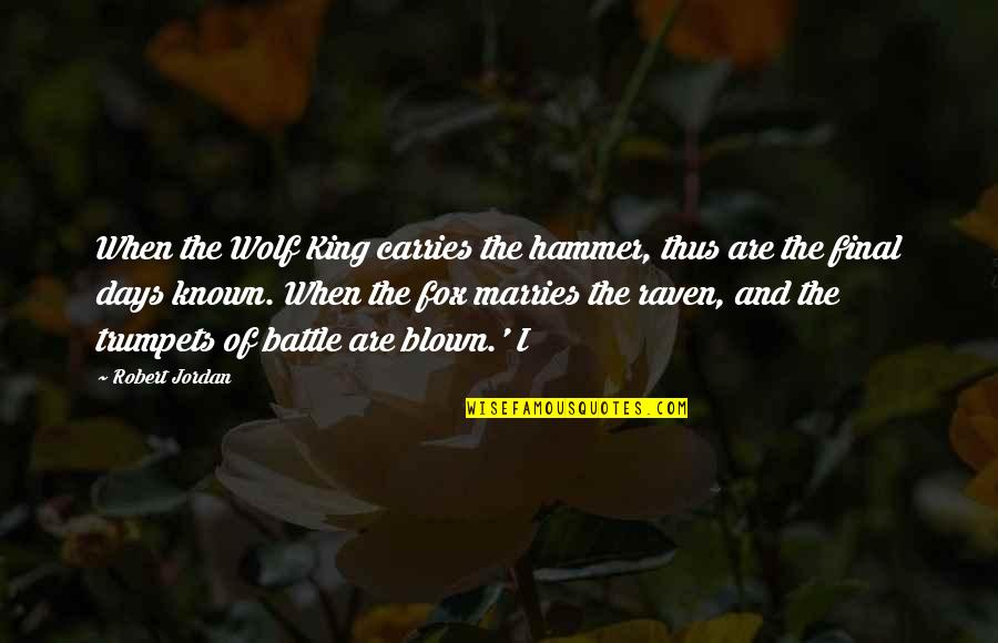 The Raven King Quotes By Robert Jordan: When the Wolf King carries the hammer, thus