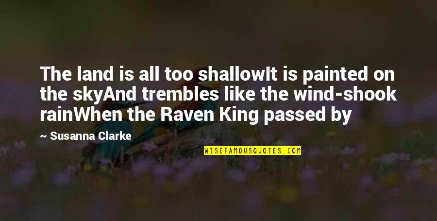 The Raven King Quotes By Susanna Clarke: The land is all too shallowIt is painted