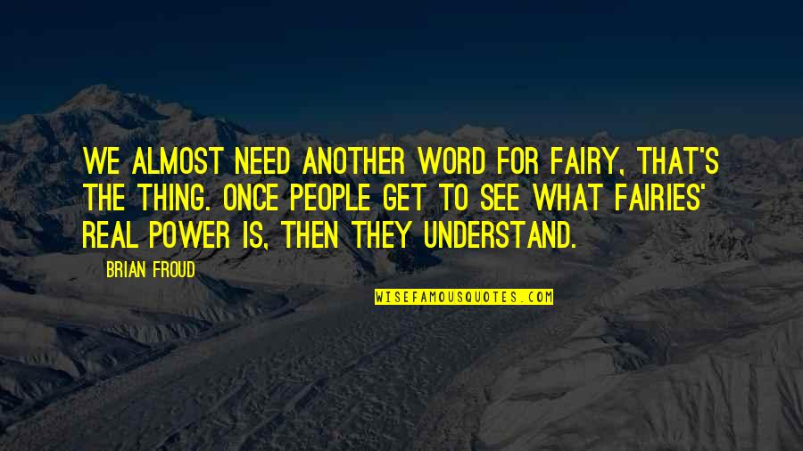 The Real Power Quotes By Brian Froud: We almost need another word for fairy, that's